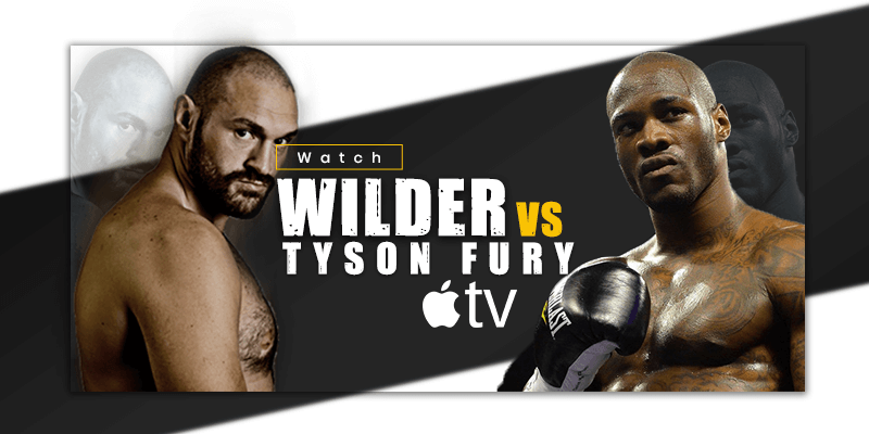deontay wilder vs tyson fury on apple tv