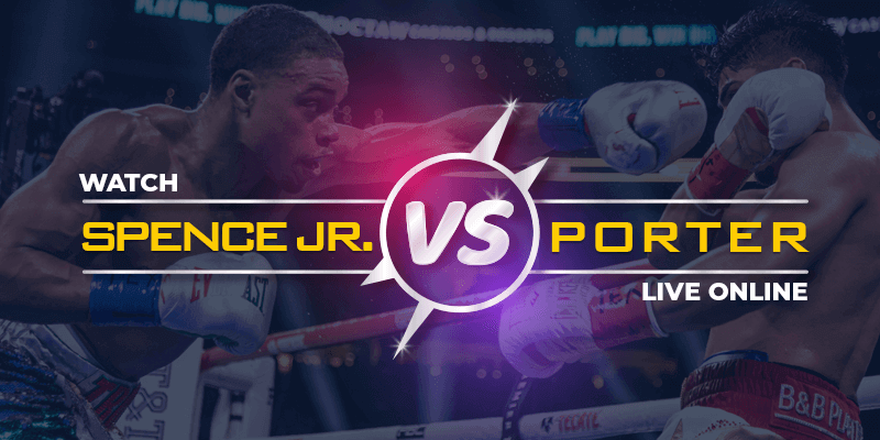 Se Spence Jr. vs Porter Live Online