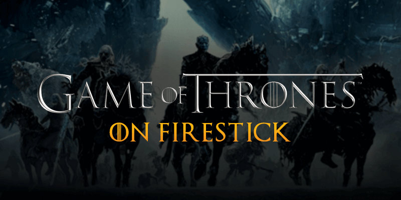 Sieh dir Game of Thrones auf FireStick an