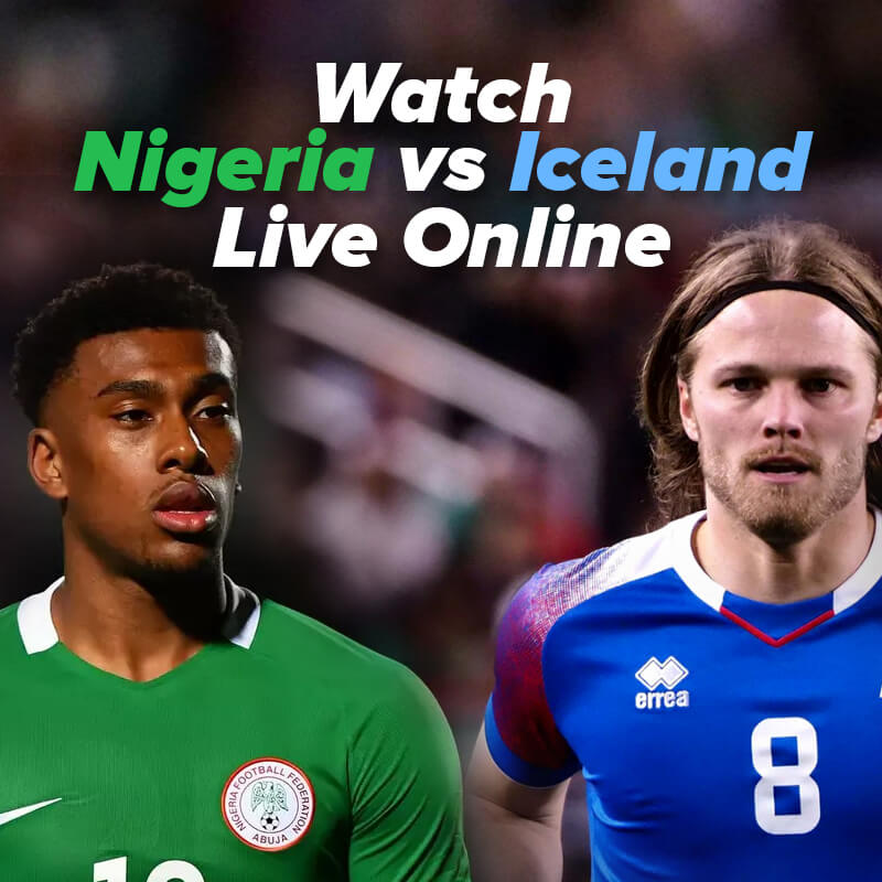 nigeria vs iceland live streaming