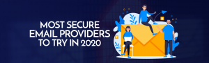 Most Secure Email Providers To Try In 2020