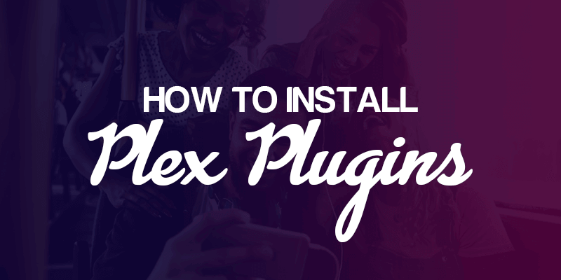 Comment installer des plugins Plex